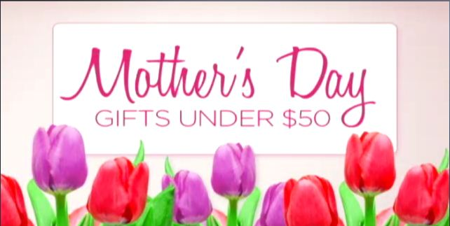Mother's Day Gift Ideas, All gifts under $50 for your Amazing Mom